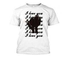 T -shirt I love you